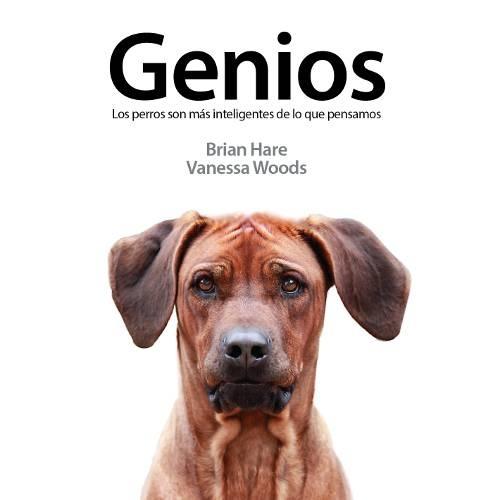 ¡GENIOS! Los perros son más inteligentes de lo que pensamos